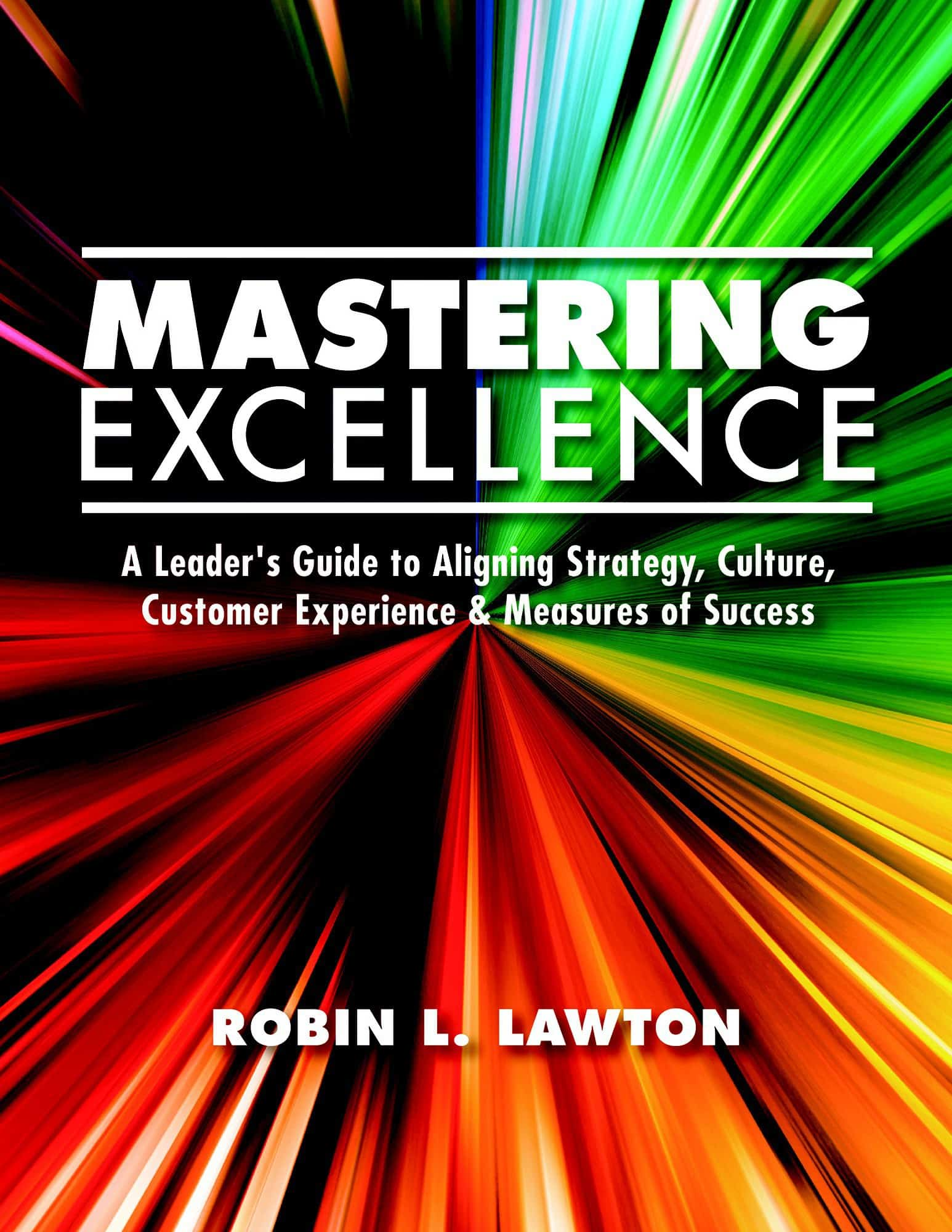 Mastering excellence leaders guide to rapid cultural transformation its a comprehensive holistic blueprint to dramatic change that few would think possible malvernweather Images